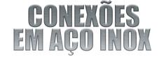 CONEXÕES EM AÇO INOX